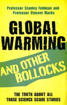 Global Warming and Other Bollocks : The Truth About All Those Science Scare Stories, Paperback Book