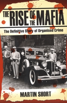 The Rise of the Mafia : The Definitive Story of Organised Crime, Paperback Book