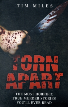 Torn Apart : The Most Horrific True Stories You Will Ever Read, Paperback Book