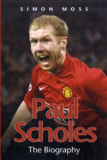Paul Scholes : The Biography, Paperback Book