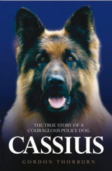 Cassius, the True Story of a Courageous Police Dog, Paperback Book