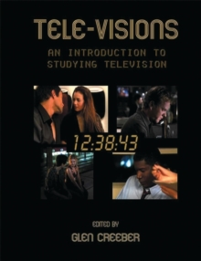 Tele-Visions: An Introduction to Studying Television, Paperback Book