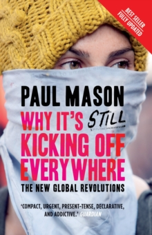 Why it's Still Kicking Off Everywhere : The New Global Revolutions, Paperback Book