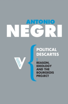 Political Descartes : Reason, Ideology and the Bourgeois Project, Paperback Book