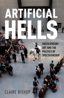 Artificial Hells : Participatory Art and the Politics of Spectatorship, Paperback Book