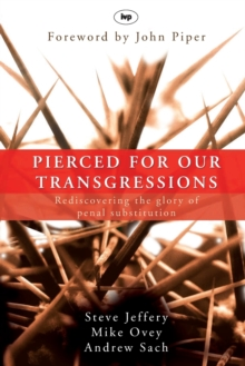 Pierced for Our Transgressions : Rediscovering the Glory of Penal Substitution, Paperback Book