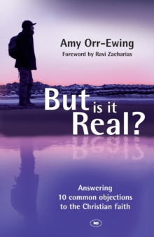 But is it Real? : Answering 10 Common Objections to the Christian Faith, Paperback Book