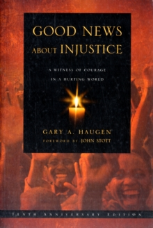 Good News About Injustice : A Witness of Courage in a Hurting World, Paperback Book