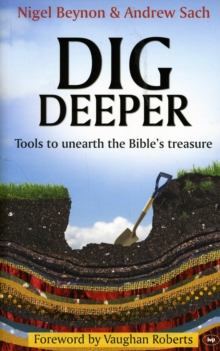 Dig Deeper : Tools to Unearth the Bible's Treasure, Paperback Book