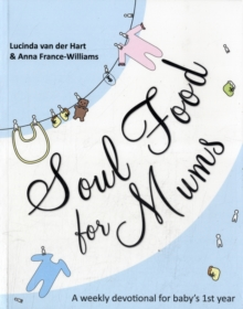 Soul Food for Mums : An Ideal Devotional for Baby's 1st Year, Paperback Book