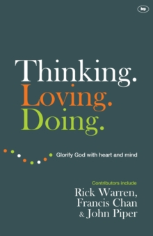 Thinking. Loving. Doing. : Glorify God with Heart and Mind, Paperback Book