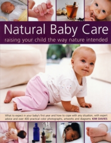 Natural Baby Care : Raising Your Child the Way Nature Intended, Paperback Book