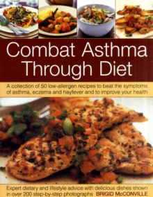 The Combat Asthma Through Diet Cookbook : A Collection of 50 Low-allergen Recipes to Beat the Symptoms of Asthma, Eczema and Hayfever and to Improve Your Health, Paperback Book