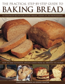 The Practical Step-by-step Guide to Baking Bread : 70 Foolproof Recipes for Classic Breads,  Shown in 350 Photographs, Paperback Book