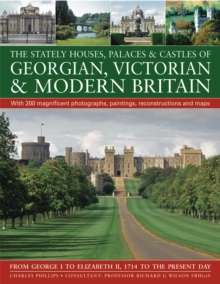 The Stately Houses, Palaces and Castles of Georgian, Victorian and Modern Britain : From George I to Elizabeth II, 1714 to the Present Day; with 200 Magnificent Photographs, Paintings, Reconstructions, Paperback Book