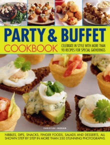 The Party and Buffet Cookbook : Celebrate in Style with Over 90 Irresistible Recipes Fro Special Gatherings, Paperback Book
