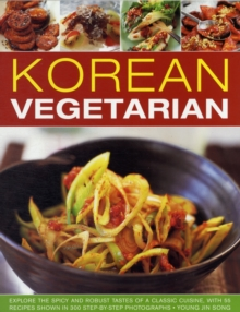 Korean Vegetarian : Explore the Spicy and Robust Tastes of a Classic Cuisine, with 50 Recipes Shown in 130 Step-by-step Photographs, Paperback Book