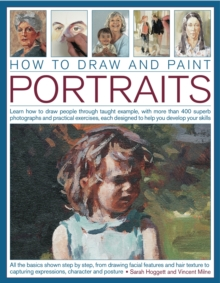 How to Draw and Paint Portraits : Learn How to Draw People Through Taught  Example, with More Than 400 Superb Photographs and Practical Exercises, Each Designed to Help You Develop Your Skills, Paperback Book