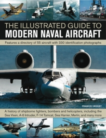 The Illustrated Guide to Modern Naval Aircraft : Featuring a Directory of 55 Aircraft with 330 Identification Photographs, Paperback Book