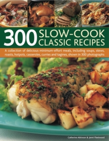 300 Slow-cook Classic Recipes : A Collection of Delicious Minimum Effort Meals, Including Soups, Stews, Roasts, Hotpots, Casseroles, Curries and Tangines, Shown in 300 Photographs, Paperback Book