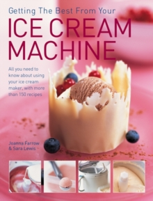 Getting the Best from Your Ice Cream Machine : All You Need to Know About Using Your Ice-cream Maker, with More Than 150 Recipes, Paperback Book