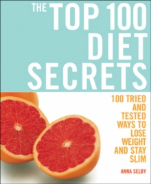 The Top 100 Diet Secrets : 100 Ways to Lose Weight and Stay Slim, Paperback Book