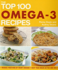 The Top 100 Omega-3 Recipes : Reduce Your Risk of Heart Disease, Keep Your Brain Active and Agile, Paperback Book