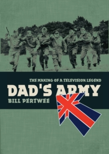 Dad's Army : The Making of a Television Legend, Hardback Book
