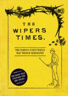 The Wipers Times : The Famous First World War Trench Newspaper, Hardback Book