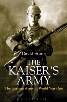 The Kaiser's Army : The German Army in World War One, Hardback Book