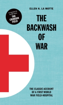 The Backwash of War : Inspired the BBC Dramatization 'the Crimson Field', Hardback Book