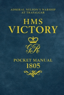 HMS Victory Pocket Manual 1805 : Admiral Nelson's Flagship at Trafalgar, Hardback Book