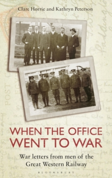 When the Office Went to War : War Letters from Men of the Great Western Railway, Hardback Book