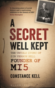 A Secret Well Kept : The Untold Story of Sir Vernon Kell, Founder of MI5, PDF eBook