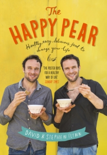 The Happy Pear : Healthy, Easy, Delicious Food to Change Your Life, Hardback Book