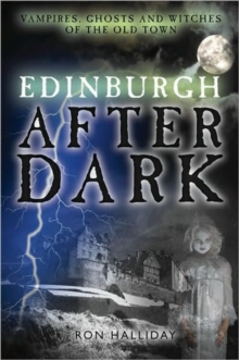 Edinburgh After Dark : Ghosts, Vampires and Witches of the Old Town, Paperback Book