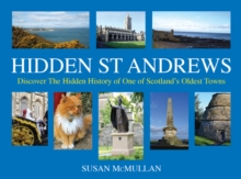 Hidden St Andrews : Discover the Hidden History of One of Scotland's Oldest Towns, Hardback Book