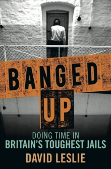 Banged Up : Doing Time in Britain's Toughest Jails, Paperback Book