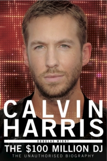 Calvin Harris - the $100 Million Dj, Paperback Book
