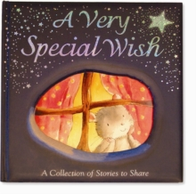 A Very Special Wish : A Collection of Stories to Share, Hardback Book