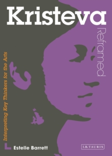 Kristeva Reframed : Interpreting Key Thinkers for the Arts, Paperback Book