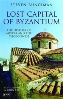 Lost Capital of Byzantium : The History of Mistra and the Peloponnese, Paperback Book
