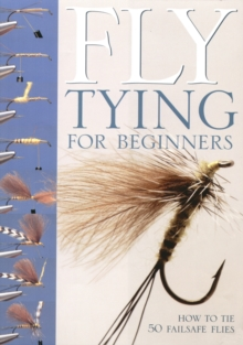 Fly-tying for Beginners : How to Tie 50 Failsafe Flies, Spiral bound Book