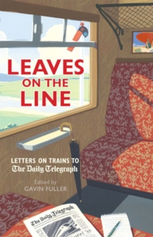 Leaves on the Line : Letters on Trains to the Daily Telegraph, Hardback Book