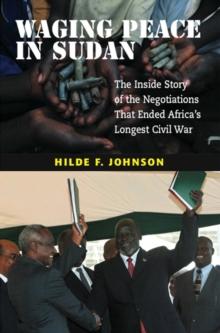 Waging Peace in Sudan : The Inside Story of the Negotiations That Ended Africa's Longest Civil War, Paperback Book