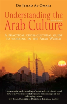 Understanding the Arab Culture : A Practical Cross-cultural Guide to Working in the Arab World, Paperback Book