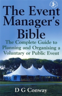 The Event Manager's Bible : The Complete Guide to Planning and Organising a Voluntary or Public Event, Paperback Book