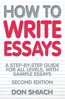 How to Write Essays : A Step-by-step Guide for All Levels, with Sample Essays, Paperback Book