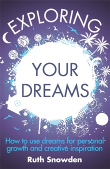 Exploring Your Dreams : How to Use Dreams for Personal Growth and Creative Inspiration, Paperback Book