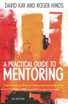 A Practical Guide To Mentoring 5e : Down to earth guidance on making mentoring work for you, Paperback Book